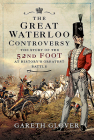 The Great Waterloo Controversy: The Story of the 52nd Foot at History's Greatest Battle Cover Image