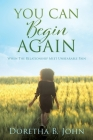 You Can Begin Again: When The Relationship Meet Unbearable Pain Cover Image