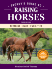 Storey's Guide to Raising Horses, 3rd Edition: Breeding, Care, Facilities (Storey's Guide to Raising) Cover Image