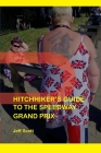 Hitchhiker's Guide to the Speedway Grand Prix: One Man's Far-flung Summer Behind the Scenes Cover Image