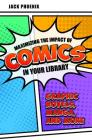 Maximizing the Impact of Comics in Your Library: Graphic Novels, Manga, and More Cover Image