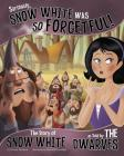 Seriously, Snow White Was So Forgetful!: The Story of Snow White as Told by the Dwarves (Other Side of the Story (Picture Window)) Cover Image
