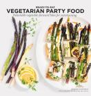Vegetarian Party Food: Delectable Vegetable-Forward Bites for Entertaining (Ready to Eat) Cover Image