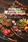 Diabetic Cookbook for Beginners - Meat Recipes: 120+ Great-tasting, Easy, and Healthy Recipes for Every Day! Cover Image