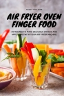 Air Fryer Oven Finger Food: 50 recipes to make to make delicious snacks and appetizers with your Air Fryer machine Cover Image