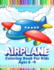 Airplanes Coloring Book For Kids: Big Collection Of Airplane Coloring Pages for Boys and Girls. Airplane Coloring Book For Kids Ages 4-8, 6-9. Great A Cover Image