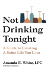Not Drinking Tonight: A Guide to Creating a Sober Life You Love Cover Image