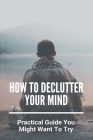 How To Declutter Your Mind: Practical Guide You Might Want To Try: Yogic Techniques Of Stress Management Cover Image