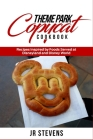 Theme Park Copycat Cookbook: Recipes Inspired by Foods Served at Disneyland and Disney World Cover Image