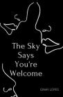 The Sky Says You're Welcome: Poetry about divine and divergent feminine love Cover Image