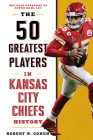 The 50 Greatest Players in Kansas City Chiefs History Cover Image