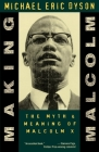 Making Malcolm: The Myth and Meaning of Malcolm X Cover Image