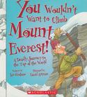 You Wouldn't Want to Climb Mount Everest! (You Wouldn't Want to…: History of the World) Cover Image