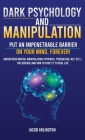 Dark Psychology and Manipulation: Put an Impenetrable Barrier on Your Mind, Forever. Understand Mental Manipulation (Hypnosis, Persuasion, NLP, etc.), Cover Image