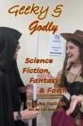 Geeky & Godly: Science Fiction, Fantasy, & Faith Cover Image