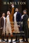 Hamilton Broadway Musical Great Quiz & Facts: Many Amazing Questions and Answers about Hamilton Musical: Challenge Fan of Hamilton Broadway Musical Cover Image