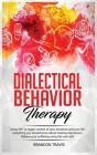 Dialectical Behavior Therapy: Using DBT to regain control of your emotions and your life, everything you should know about treating depression. Reli Cover Image