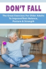 Don't Fall: The Great Exercises For Older Adults To Improve Their Balance, Posture & Strength: Back Exercises For Old An Stoop Cover Image