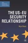 The Us-Eu Security Relationship: The Tensions Between a European and a Global Agenda (European Union (Paperback Adult)) Cover Image