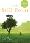 At the Still Point: A Literary Guide to Prayer in Ordinary Time Cover Image