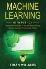 Machine Learning with Python: Comprehensive Guide of Tips and Tricks of using Machine Learning Theories with Python Cover Image