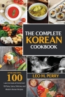 The Complete Korean Cookbook: Learn to Cook at Home Over 100 Tasty, Spicy, Delicious and Modern Korean Recipes Cover Image
