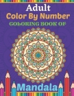 Adult Color By Number Coloring Book Of Mandala: Adult Color By Number Mandala Coloring Book: Coloring book for Adults Cover Image