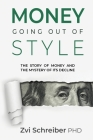 Money, going out of style: The story of money and the mystery of its decline Cover Image