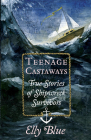 Teenage Castaways: True Stories of Shipwreck Survivors Cover Image