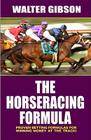The Horseracing Formula: Proven Betting Formulas for Winning Money at the Track! Cover Image