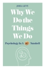 Why We Do the Things We Do: Psychology in a Nutshell Cover Image