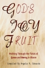 God's Joy Fruit: Walking Through the Fields of Grace and Mercy in Bloom Cover Image
