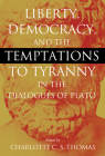Liberty, Democracy, and the Temptations to Tyranny in the Dialogues of Plato Cover Image