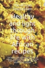 Healthy and light through life with African recipes: The exotic taste of a healthy food culture. Tasty and little used recipes of an important society Cover Image