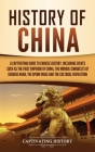 History of China: A Captivating Guide to Chinese History, Including Events Such as the First Emperor of China, the Mongol Conquests of G Cover Image