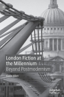 London Fiction at the Millennium: Beyond Postmodernism Cover Image