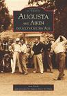 Augusta and Aiken in Golf's Golden Age (Images of Sports) Cover Image
