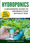 Hydroponics - A Beginners Guide to Growing Food Without Soil: Grow Delicious Fruits and Vegetables Hydroponically in Your Home Cover Image