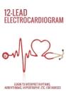 12-Lead Electrocardiogram: Learn To Interpret Rhythms, Arrhythmias, Hypertrophy, Etc. For Nurses: Critical Care Book Cover Image