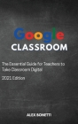 Google Classroom: The Essential Guide for Teachers to Take Classroom Digital Cover Image