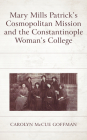 Mary Mills Patrick's Cosmopolitan Mission and the Constantinople Woman's College Cover Image