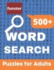 Funster 500+ Word Search Puzzles for Adults: Challenging Word Search Book for Adults with a Huge Supply and Solutions of Puzzles Giant Puzzles Get An Cover Image