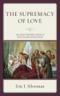 The Supremacy of Love: An Agape-Centered Vision of Aristotelian Virtue Ethics Cover Image