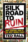 Silk Road to Ruin: Why Central Asia Is the Next Middle East Cover Image
