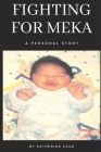 Fighting For Meka: A Personal Story Written by: Katherine Gage Cover Image