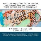Mwalimu Mwalimu, Juu YA Kiwara Yule Nini? Teacher, Teacher, What Is That on the Savannah?: A Swahili-English Storybook Cover Image