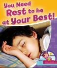 You Need Rest to Be at Your Best! (Healthy Habits for a Lifetime) Cover Image