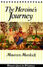 The Heroine's Journey: Woman's Quest for Wholeness Cover Image