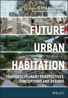 Future Urban Habitation: Transdisciplinary Perspectives, Conceptions, and Designs Cover Image