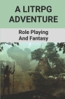 A Litrpg Adventure: Role Playing And Fantasy: A Litrpg Adventure Cover Image
